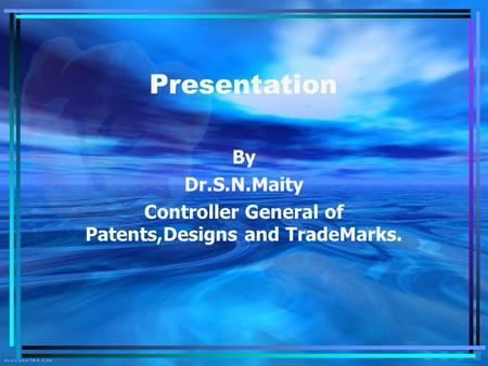 Presentation By Dr.S.N.Maity Controller General of Patents,Designs and TradeMarks.