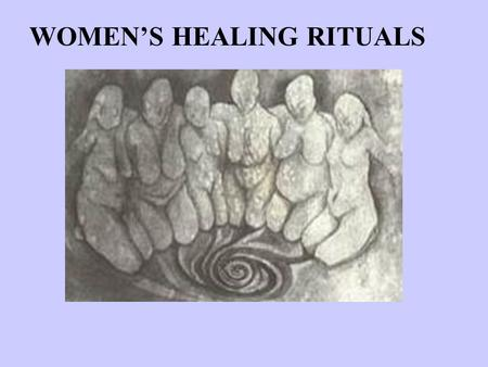 WOMEN'S HEALING RITUALS. SOME THOUGHTS ON RITUALIZING - Rituals are born out of necessity... And the people who know best that life is difficult are the.