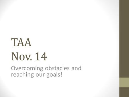 TAA Nov. 14 Overcoming obstacles and reaching our goals!