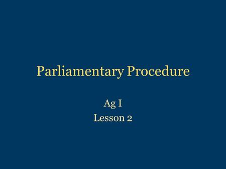 "Parliamentary Procedure Ag I Lesson 2. Main Motion Should be made to introduce an item of business Proper wording is ""I move that…"" – ""I so move"" and."
