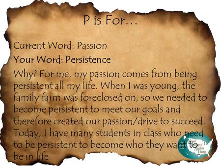 P is For… Current Word: Passion Your Word: Persistence Why? For me, my passion comes from being persistent all my life. When I was young, the family farm.