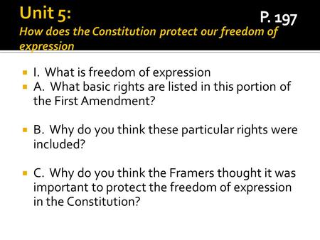  I. What is freedom of expression  A. What basic rights are listed in this portion of the First Amendment?  B. Why do you think these particular rights.