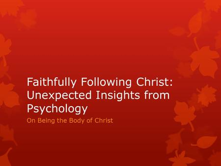 Faithfully Following Christ: Unexpected Insights from Psychology On Being the Body of Christ.