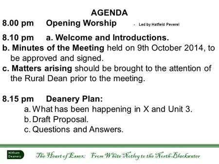The Heart of Essex: From White Notley to the North Blackwater AGENDA 8.00 pmOpening Worship - Led by Hatfield Peverel 8.10 pma. Welcome and Introductions.