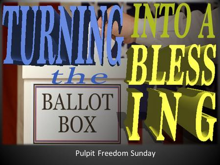 "Pulpit Freedom Sunday. ""When you become entitled to exercise the right of voting for public officers, let it be impressed on your mind that God commands."