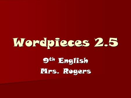 Wordpieces 2.5 9 th English Mrs. Rogers. ben Well; good Well; good.