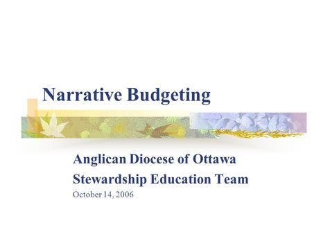 Narrative Budgeting Anglican Diocese of Ottawa Stewardship Education Team October 14, 2006.
