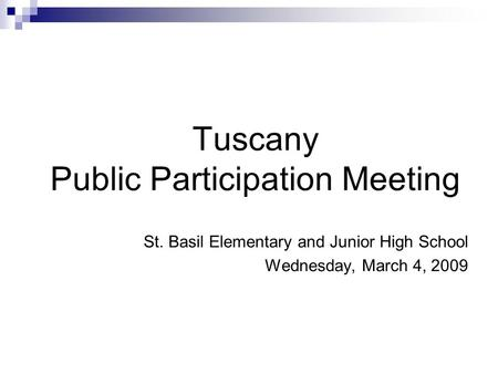 Tuscany Public Participation Meeting St. Basil Elementary and Junior High School Wednesday, March 4, 2009.