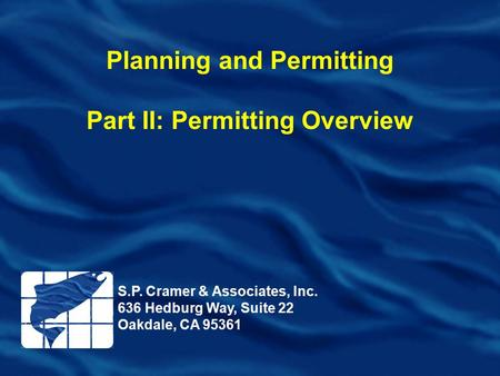 Planning and Permitting Part II: Permitting Overview S.P. Cramer & Associates, Inc. 636 Hedburg Way, Suite 22 Oakdale, CA 95361.