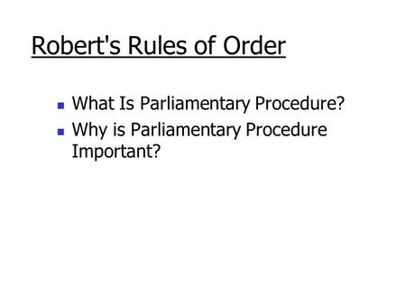 What Is Parliamentary Procedure? Why is Parliamentary Procedure Important? Robert's Rules of Order.