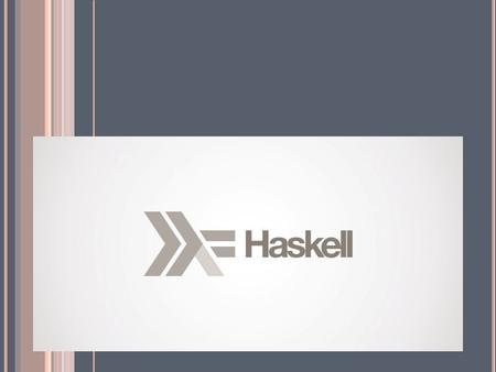 HASKELL!. I NTRODUCTION W HAT IS H ASKELL ? Haskell is a computer programming language. In particular, it is a polymorphically statically typed, lazy,