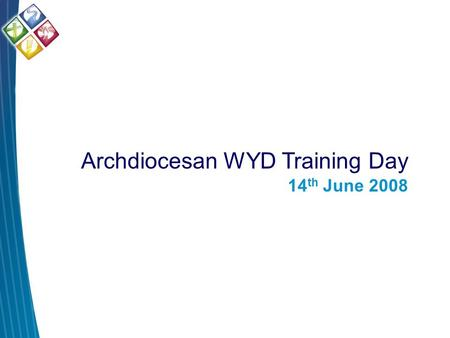 Archdiocesan WYD Training Day 14 th June 2008. WYD08 Theme.