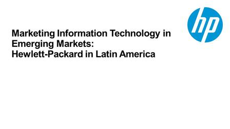 Marketing Information Technology in Emerging Markets: Hewlett-Packard in Latin America.