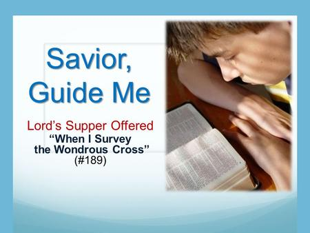 "Savior, Guide Me Lord's Supper Offered ""When I Survey the Wondrous Cross"" (#189)"