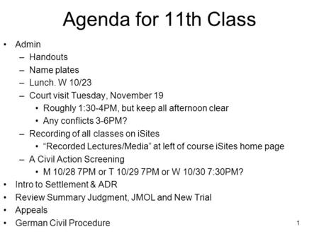 1 Agenda for 11th Class Admin –Handouts –Name plates –Lunch. W 10/23 –Court visit Tuesday, November 19 Roughly 1:30-4PM, but keep all afternoon clear Any.