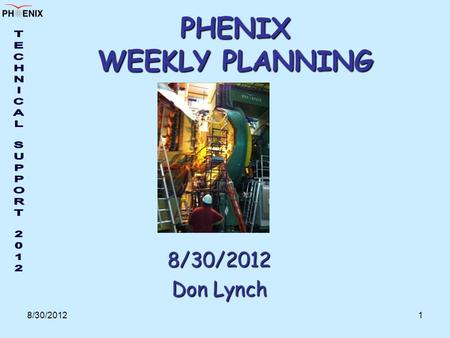 8/30/20121 PHENIX WEEKLY PLANNING 8/30/2012 Don Lynch.