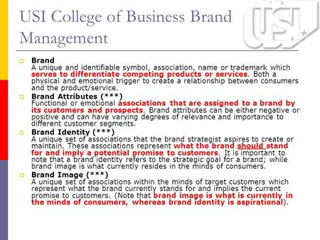 USI College of Business Brand Management  Brand A unique and identifiable symbol, association, name or trademark which serves to differentiate competing.