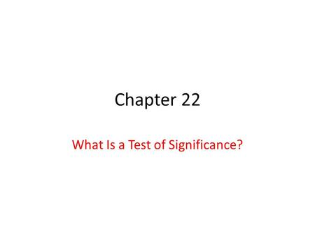 Chapter 22 What Is a Test of Significance?. Chapter 222 Thought Question 1 Suppose 60% (0.60) of the population are in favor of new tax legislation. A.