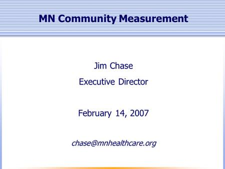MN Community Measurement Jim Chase Executive Director February 14, 2007