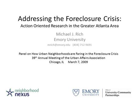 Addressing the Foreclosure Crisis: Action Oriented Research in the Greater Atlanta Area Michael J. Rich Emory University (404) 712-9691.