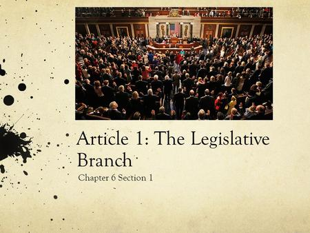 Article 1: The Legislative Branch Chapter 6 Section 1.