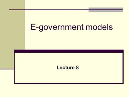 E-government models Lecture 8. E-government model Model A scheme of organization Facets Descriptive (Positive, IS) Predictive (Will be) Normative (Should.