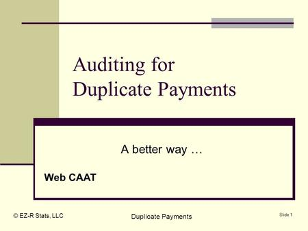 © EZ-R Stats, LLC Duplicate Payments Slide 1 Auditing for Duplicate Payments A better way … Web CAAT.