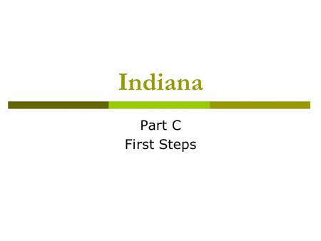 Indiana Part C First Steps. Indiana Part C  Serve over 17,000 kids per year  Central finance system  Over 2,000 providers (both independent and agency)