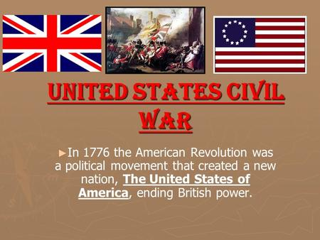 United States Civil War ► ► In 1776 the American Revolution was a political movement that created a new nation, The United States of America, ending British.