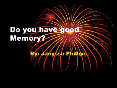 Do you have good Memory? By: Janyssa Phillips. Introduction I always wondered who has better memory. So, I wanted to do it for my project, and see what.