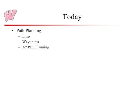 Today Path Planning –Intro –Waypoints –A* Path Planning.