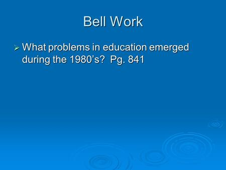 Bell Work  What problems in education emerged during the 1980's? Pg. 841.
