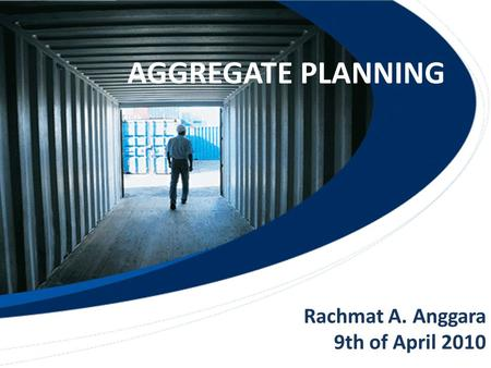 AGGREGATE PLANNING Rachmat A. Anggara 9th of April 2010.