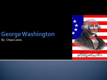 By : Chase Lewis.  George Washington was born February 22, 1732.  He was a military and political leader of the United States of America from 1775 to.