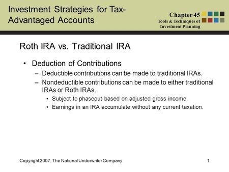 Investment Strategies for Tax- Advantaged Accounts Chapter 45 Tools & Techniques of Investment Planning Copyright 2007, The National Underwriter Company1.