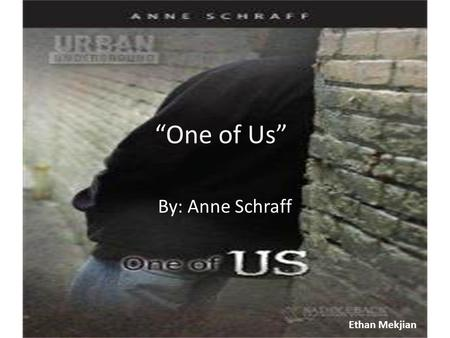 """One of Us"" By: Anne Schraff Ethan Mekjian."