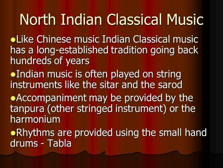 North Indian Classical Music Like Chinese music Indian Classical music has a long-established tradition going back hundreds of years Like Chinese music.