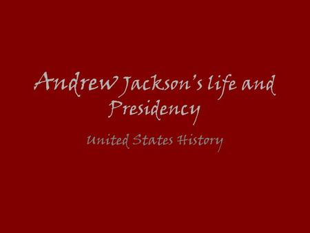 Andrew Jackson's life and Presidency United States History.
