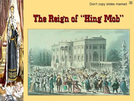 "The Reign of ""King Mob""  Don't copy slides marked."