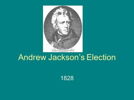 "Andrew Jackson's Election 1828. Background ""The Corrupt Bargain"" –Ran in 1824 against John Quincy Adams –Won popular vote, but no majority in electoral."