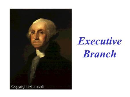 Executive Branch What is the purpose of the Executive Branch? To carry-out the Laws. John Adams.