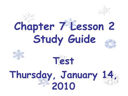 Chapter 7 Lesson 2 Study Guide Test Thursday, January 14, 2010.