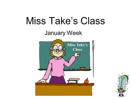 Miss Take's Class January Week. 1.andrew jackson was the seventh president of the united states 2.He was born in a settlement in the carolinas Monday.