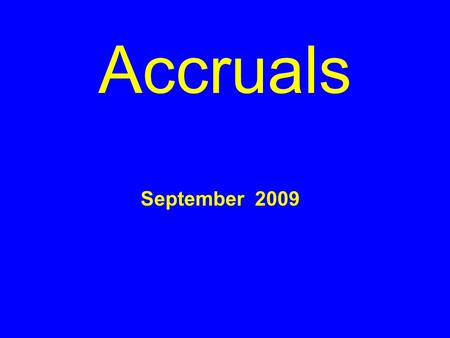 Accruals September 2009. Accrual Accounting: It's the Law ! 31 U.S.C. 3512 mandates accrual accounting for all Federal Agencies. FMFIA of 1982 requires.