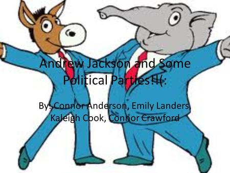 Andrew Jackson and Some Political Parties!!(: By: Connor Anderson, Emily Landers, Kaleigh Cook, Connor Crawford.