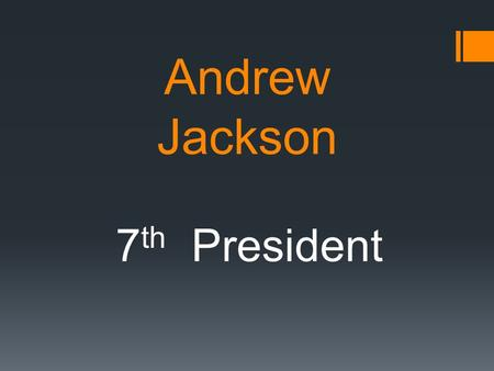 Andrew Jackson 7 th President. Andrew Jackson Elections of 1824 & 1828  John Q. Adams and Andrew Jackson were opposing candidates in both of these elections.