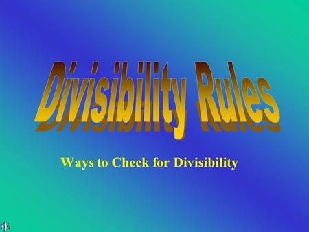 Ways to Check for Divisibility Dividing By 1 All numbers are divisible by 1.