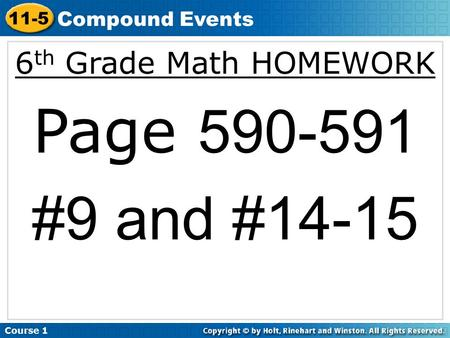 6 th Grade Math HOMEWORK Page 590-591 #9 and #14-15 Course 1 11-5 Compound Events.