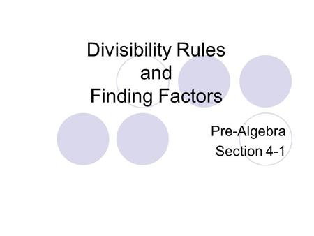 Divisibility Rules and Finding Factors Pre-Algebra Section 4-1.