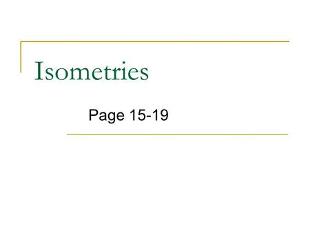 Isometries Page 15-19. Isometry – A transformation in a plane that results in an image that is congruent to the original object. Which transformations.